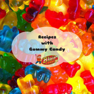Recipes that use Gummy Candy | BlairCandy.com